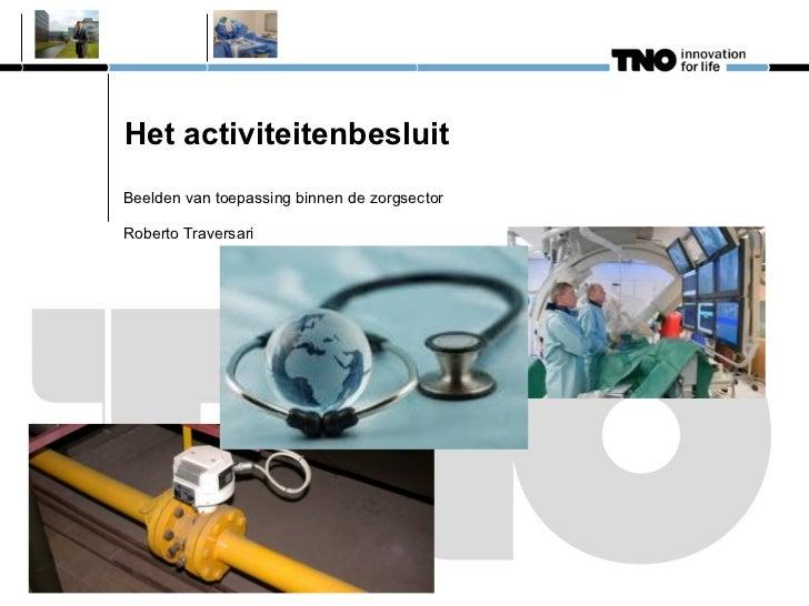 Het activiteitenbesluit Beelden van toepassing binnen de zorgsector Roberto Traversari