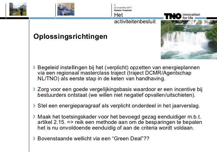 Oplossingsrichtingen <ul><li>Begeleid instellingen bij het (verplicht) opzetten van energieplannen via een regionaal maste...