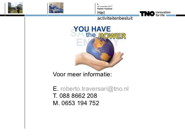 <ul><li>Voor meer informatie: </li></ul><ul><li>E.  roberto.traversari @ tno.nl </li></ul><ul><li>T. 088 8662 208 </li></u...