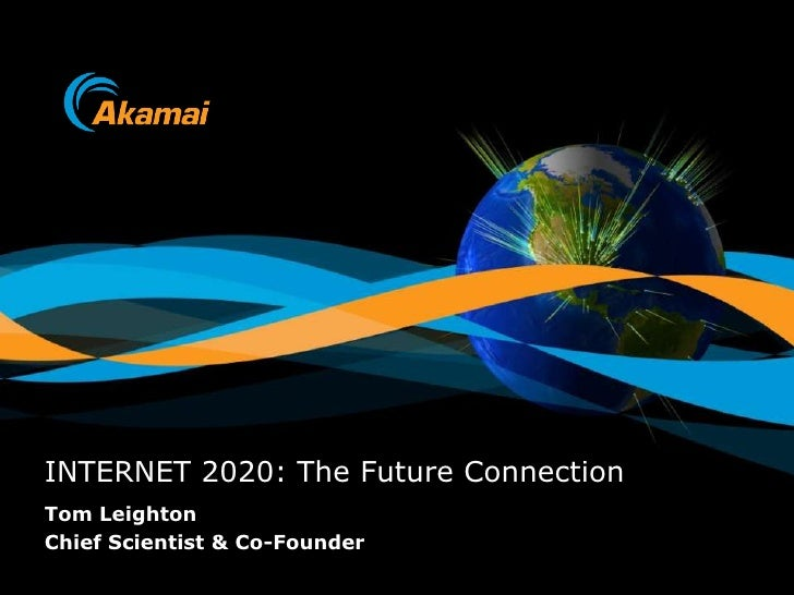 INTERNET 2020: The Future Connection<br />Tom Leighton<br />Chief Scientist & Co-Founder<br />