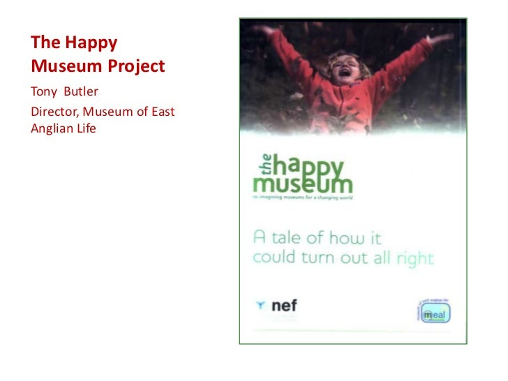 The HappyMuseum ProjectTony ButlerDirector, Museum of EastAnglian Life
