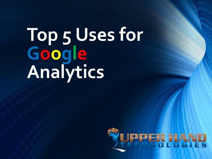 Top 5 Uses forGoogleAnalytics