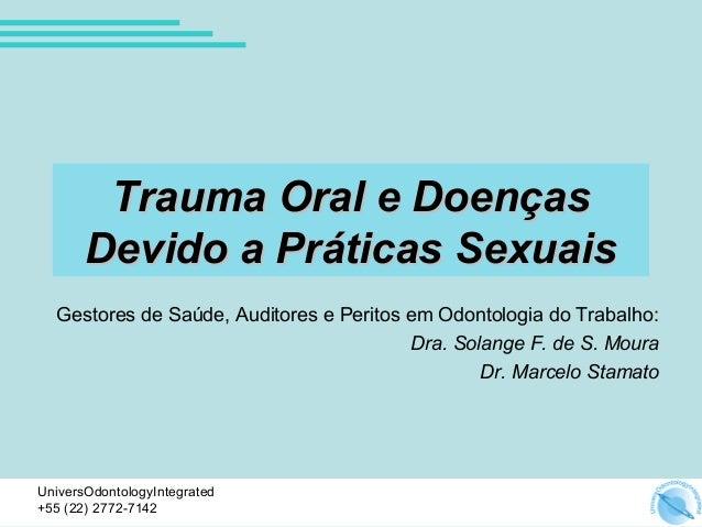 Trauma Oral e Doenças Devido a Práticas Sexuais Gestores de Saúde, Auditores e Peritos em Odontologia do Trabalho: Dra. So...
