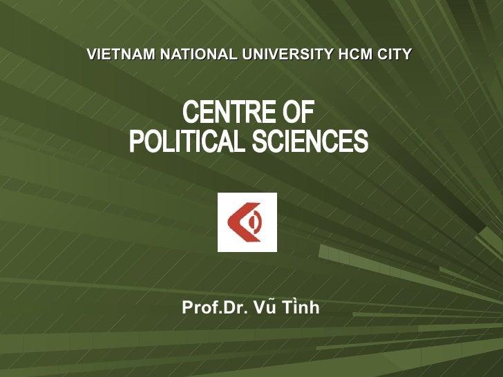 VIETNAM NATIONAL UNIVERSITY HCM CITY CENTRE OF  POLITICAL SCIENCES Prof.Dr. Vũ Tình