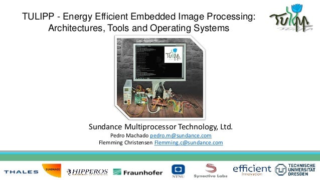 TULIPP - Energy Efficient Embedded Image Processing: Architectures, Tools and Operating Systems Sundance Multiprocessor Te...