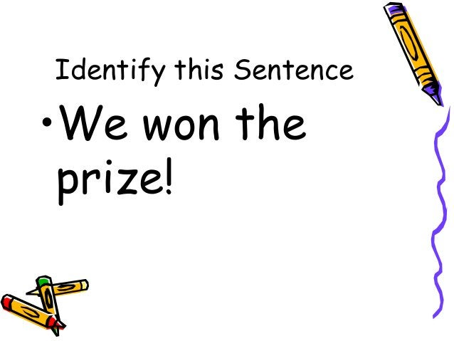 Identify this Sentence •We won the prize!