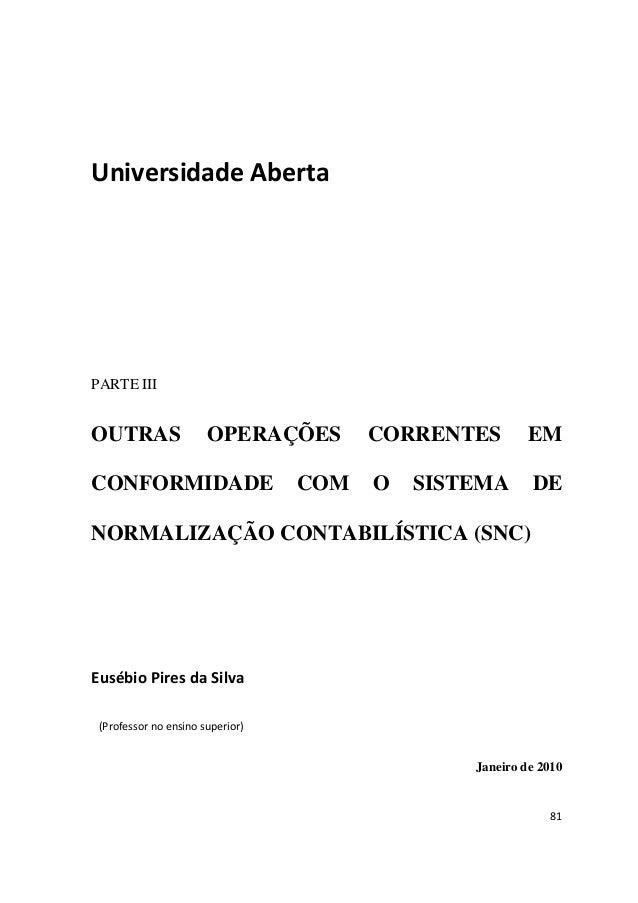 81 Universidade Aberta PARTE III OUTRAS OPERAÇÕES CORRENTES EM CONFORMIDADE COM O SISTEMA DE NORMALIZAÇÃO CONTABILÍSTICA (...