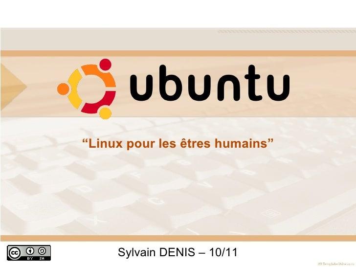 """<ul>Sylvain DENIS – 10/11 </ul>"""" Linux pour les êtres humains"""""""