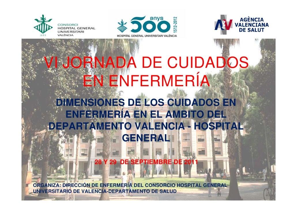 VI JORNADA DE CUIDADOS        EN ENFERMERÍA      DIMENSIONES DE LOS CUIDADOS EN        ENFERMERÍA EN EL AMBITO DEL     DEP...