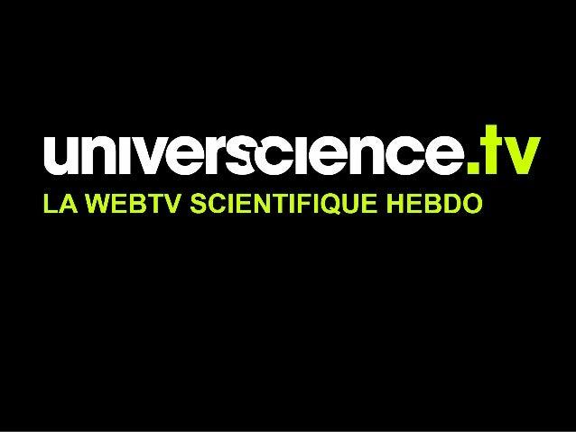 Les chiffres-clefs d'universcience.tv • Du 1er janvier au 31 octobre 2010, 1,45 million de vidéos consultées tous médias c...