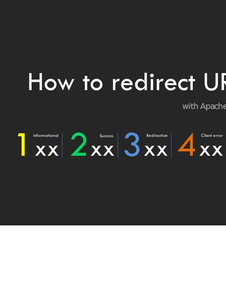 How to redirect URL                                         with Apache web server1 xx 2 xx 3 xx 4 xx 5 xx Informational  ...