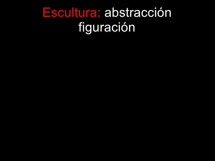 Escultura:  abstracción figuración