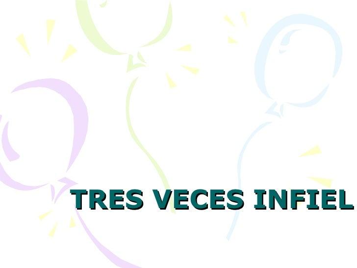 TRES VECES INFIEL