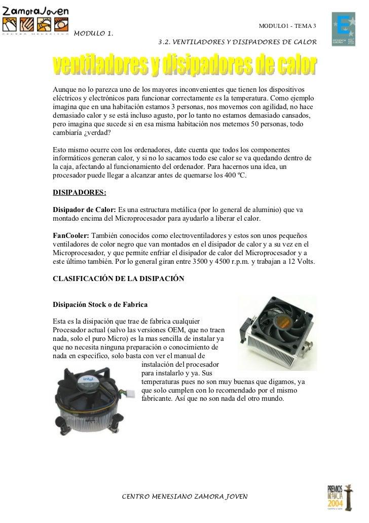 MODULO1 - TEMA 3       MODULO 1.                                   3.2. VENTILADORES Y DISIPADORES DE CALORAunque no lo pa...