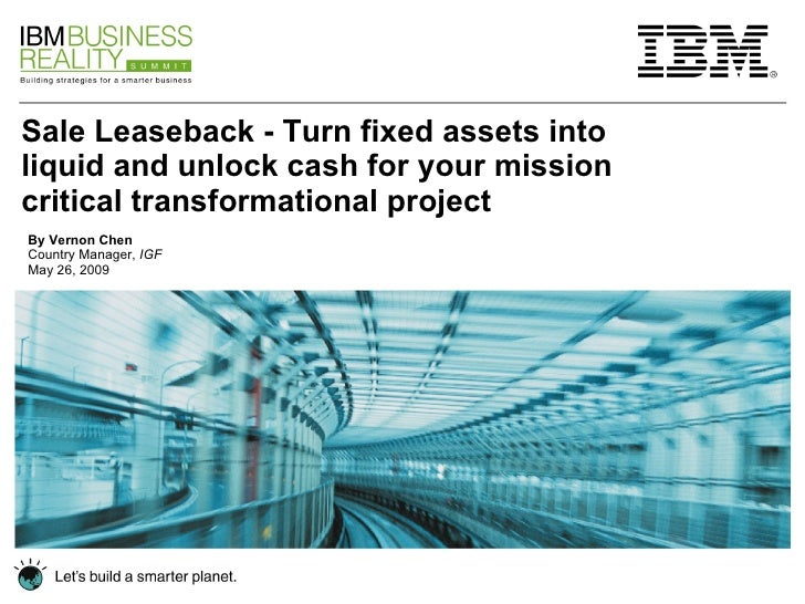 Sale Leaseback - Turn fixed assets into liquid and unlock cash for your mission critical transformational project By Verno...