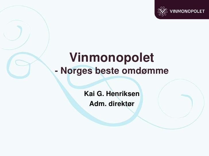 Vinmonopolet- Norges beste omdømme<br />Kai G. Henriksen<br />Adm. direktør<br />