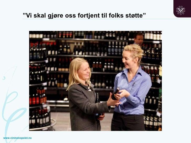 """""""Vi skal gjøre oss fortjent til folks støtte""""<br />www.vinmonopolet.no<br />"""