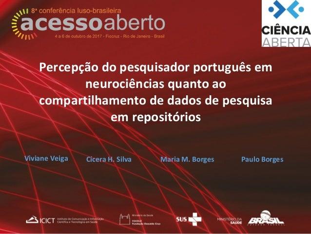 Percepção do pesquisador português em neurociências quanto ao compartilhamento de dados de pesquisa em repositórios Vivian...