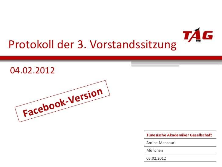 Protokoll der 3. Vorstandssitzung 04.02.2012 Facebook-Version Tunesische Akademiker Gesellschaft Amine Mansouri München 05...