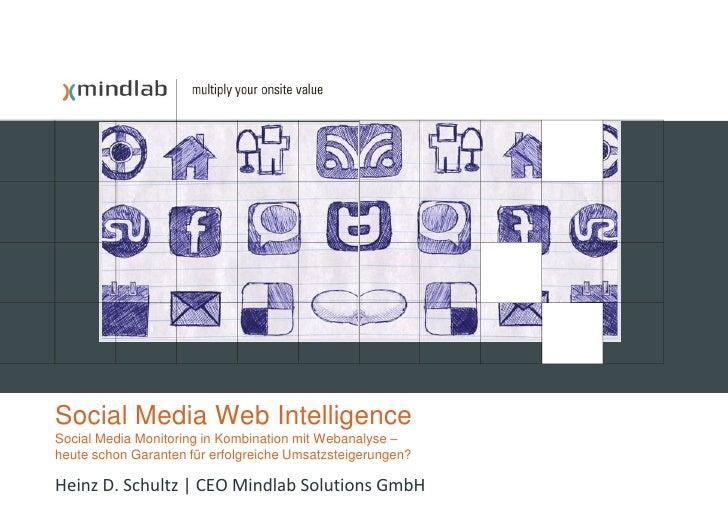 Social Media Web Intelligence Social Media Monitoring in Kombination mit Webanalyse – heute schon Garanten für erfolgreich...