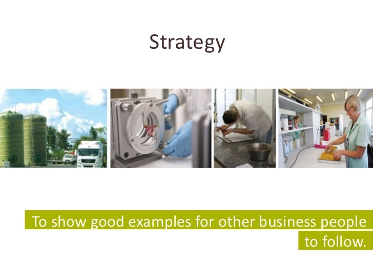 Strategy <ul><li>To show good examples for other business people to follow. </li></ul>
