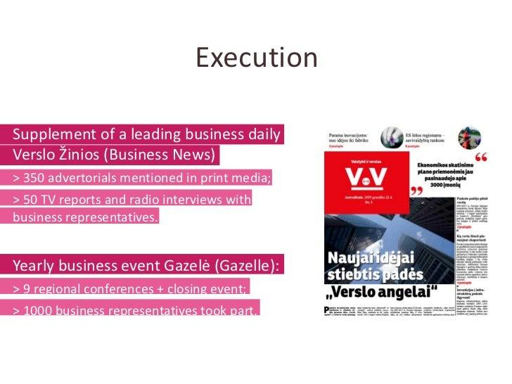 Execution <ul><li>Supplement of a leading business daily Verslo  Ž inios (Business News) </li></ul><ul><li>> 350 advertori...