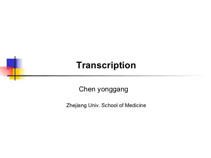 Chen yonggang Transcription Zhejiang Univ. School of Medicine