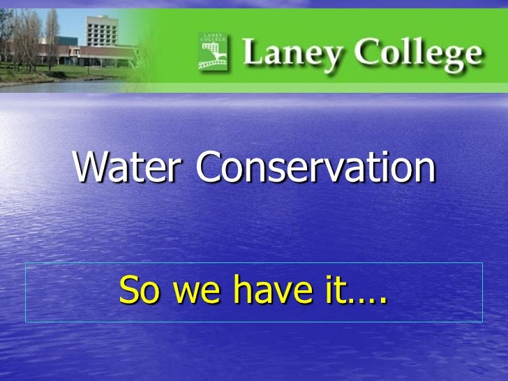 Water Conservation  So we have it….