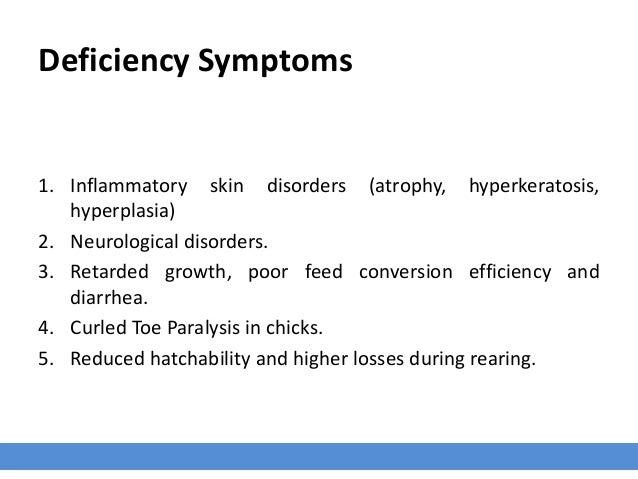 Deficiency Symptoms 1. Inflammatory skin disorders (atrophy, hyperkeratosis, hyperplasia) 2. Neurological disorders. 3. Re...