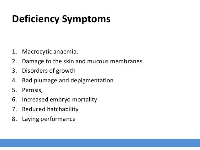 Deficiency Symptoms 1. Macrocytic anaemia. 2. Damage to the skin and mucous membranes. 3. Disorders of growth 4. Bad pluma...
