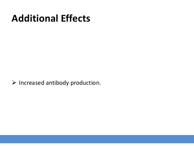 Additional Effects  Increased antibody production.