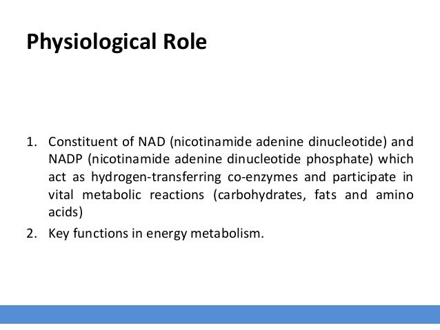 Physiological Role 1. Constituent of NAD (nicotinamide adenine dinucleotide) and NADP (nicotinamide adenine dinucleotide p...