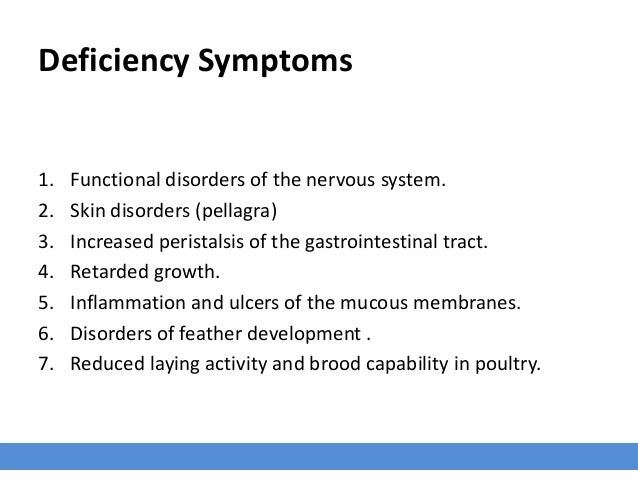 Deficiency Symptoms 1. Functional disorders of the nervous system. 2. Skin disorders (pellagra) 3. Increased peristalsis o...