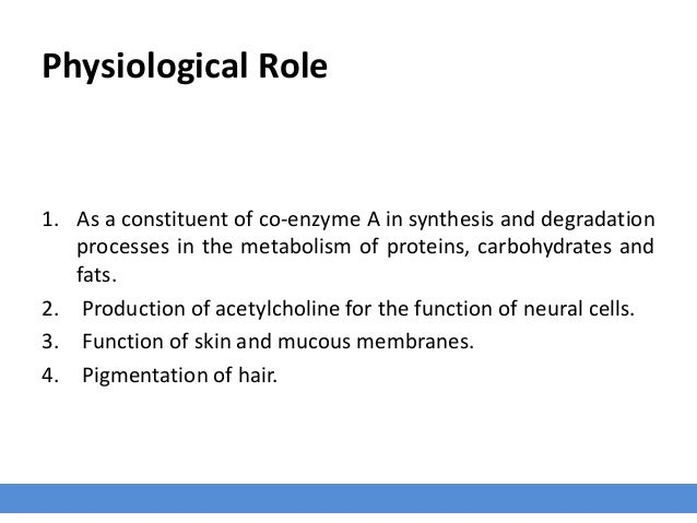 Physiological Role 1. As a constituent of co-enzyme A in synthesis and degradation processes in the metabolism of proteins...