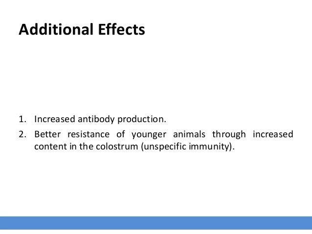 Additional Effects 1. Increased antibody production. 2. Better resistance of younger animals through increased content in ...