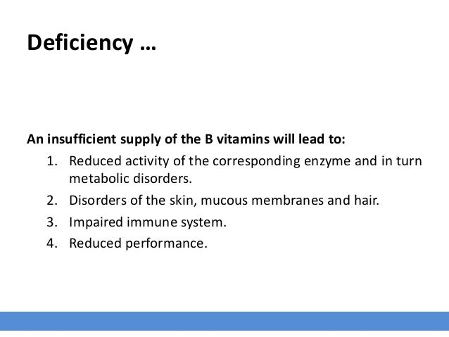 Deficiency … An insufficient supply of the B vitamins will lead to: 1. Reduced activity of the corresponding enzyme and in...