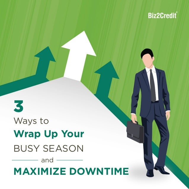 3 Ways to Wrap Up Your Busy Season and Maximize Downtime 3 Ways to and Busy Season Wrap Up Your Maximize Downtime