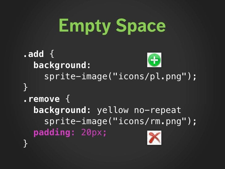 """Empty Space .add {   background:     sprite-image(""""icons/pl.png""""); } .remove {   background: yellow no-repeat     sprite-i..."""