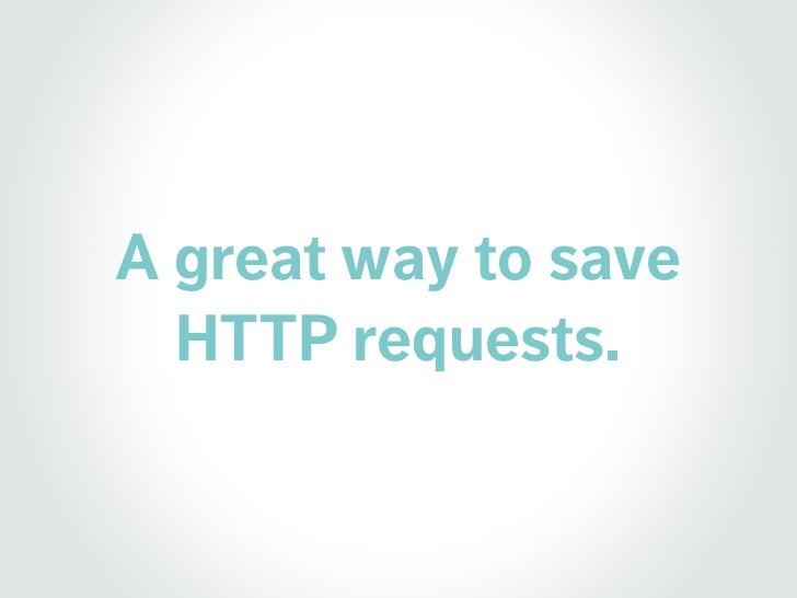 A great way to save   HTTP requests.