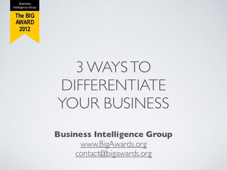 BusinessIntelligence Group The BIG AWARD  2012                       3 WAYS TO                     DIFFERENTIATE          ...