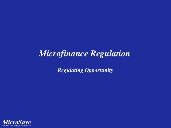 Microfinance Regulation<br />Regulating Opportunity<br />