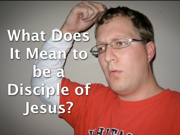 What DoesIt Mean to    be aDisciple of   Jesus?