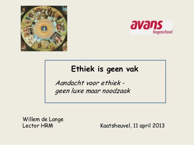 Ethiek is geen vak           Aandacht voor ethiek -           geen luxe maar noodzaakWillem de LangeLector HRM            ...