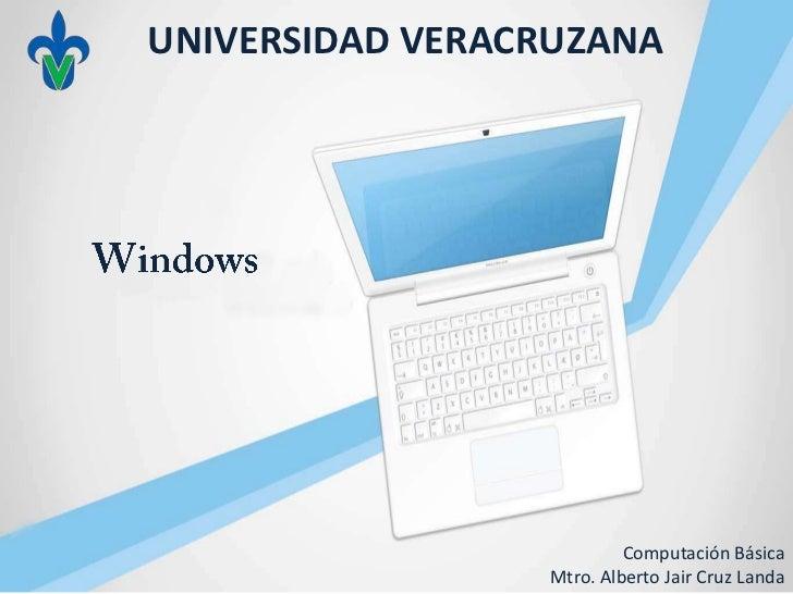 UNIVERSIDAD VERACRUZANA                          Computación Básica                 Mtro. Alberto Jair Cruz Landa