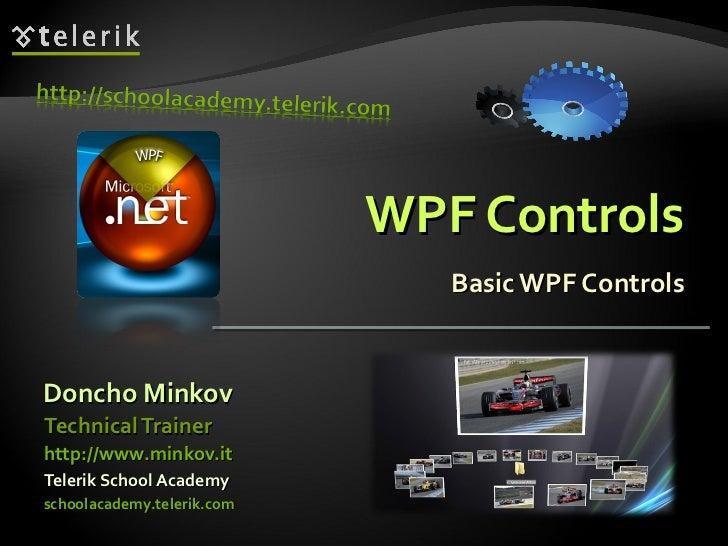 WPF Controls Basic WPF Controls <ul><li>Doncho Minkov </li></ul><ul><li>Telerik School Academy </li></ul><ul><li>schoolaca...