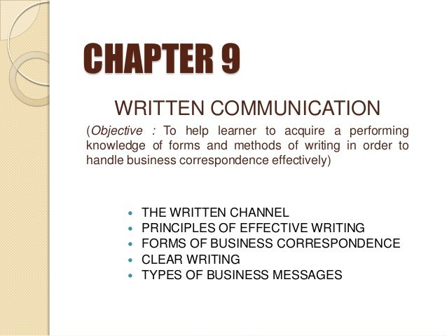 CHAPTER 9  THE WRITTEN CHANNEL  PRINCIPLES OF EFFECTIVE WRITING  FORMS OF BUSINESS CORRESPONDENCE  CLEAR WRITING  TYP...