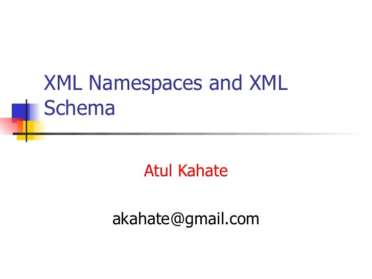 XML Namespaces and XML Schema Atul Kahate [email_address]