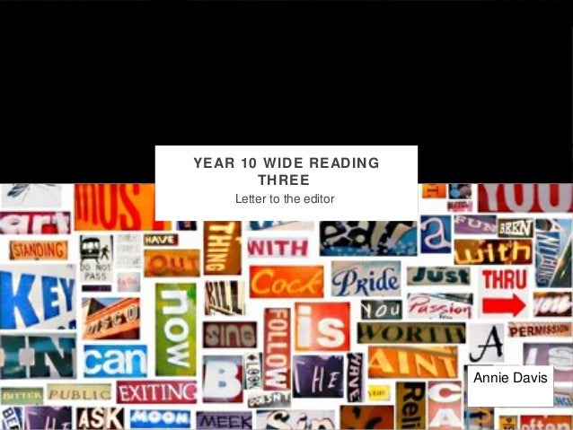 YEAR 10 WIDE READING       THREE    Letter to the editor                           Annie Davis