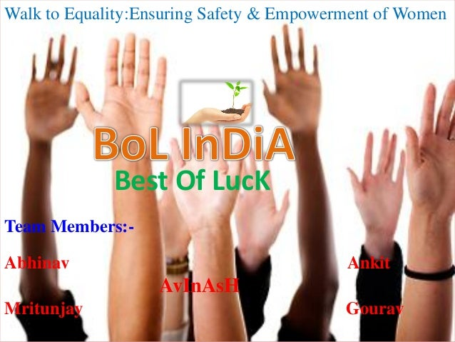 Walk to Equality:Ensuring Safety & Empowerment of Women Best Of LucK Team Members:- Abhinav Ankit AvInAsH Mritunjay Gourav