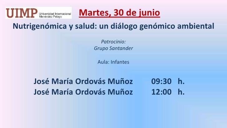 Martes, 30 de junio<br />Nutrigenómica y salud: un diálogo genómico ambiental<br />Patrocinio: <br />Grupo Santander<br /...